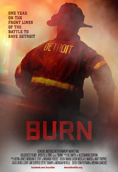 by: SUBMITTED - The poster for BURN provides a good first taste of Tom Putnams extraordinary new documentary about firefighters fighting to save Detroit.