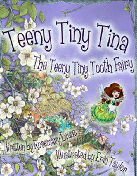 by: SUBMITTED ILLUSTRATION: ERIN TAYLOR - SUBMITTED PHOTO Lake Oswego author Rosemary Evans has published four children's books and has two being edited. 'Teeny Tiny Tina the Teeny Tiny Toothfairy' is the first in the Teeny Tiny Tina series.