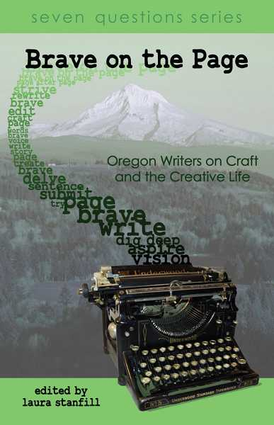 by: SUBMITTED PHOTO - Laura Stanfill is the editor of 'Brave on the Page,' a book about the craft of writing. It includes works and interviews by 42 Oregon writers.