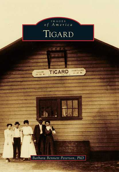 by: SUBMITTED PHOTO - Barbara Bennett Petersons book about the history of Tigard is available April 1. The book chronicles the citys history from its earliest beginnings to the present day