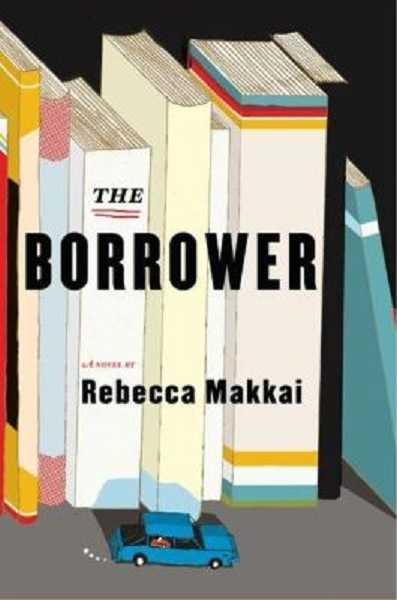 by: SUBMITTED - 'The Borrower' by Rebecca Makkai is about a librarian who runs away with a troubled youth.