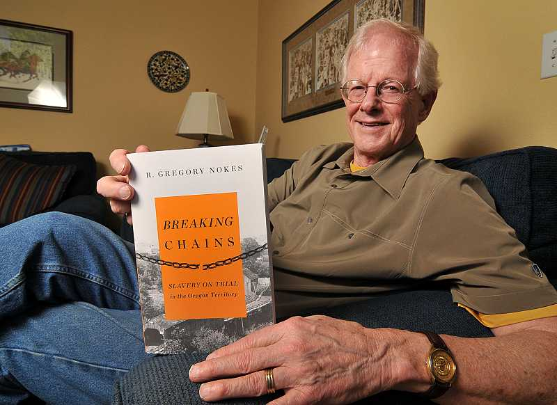 by: PAMPLIN MEDIA GROUP: VERN UYETAKE - Breaking Chains explores the issues revolving around slaves in Oregon in the 1800s. Its author is West Linn resident Greg Nokes.