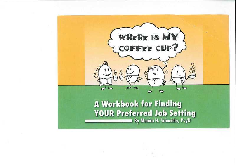 by: SUBMITTED PHOTO - Where Is My Coffee Cup? is written by Monica H. Schneider and may help job seekers find the best possible job fit.