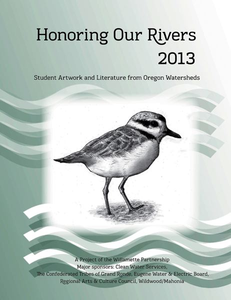 by: COURTESY OF WILLAMETTE PARTNERSHIP - The new Honoring Our Rivers student art and writing anthology will be released April 19. Students will read from the anthology May 4 at Powells City of Books. This is the cover of the 2013 anthology.