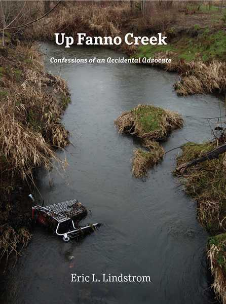 by: COURTESY PHOTO - Eric Lindstrom spent years researching the history of Fanno Creek, which is the topic of his book, 'Up Fanno Creek: Confessions of an Accidental Advocate.'