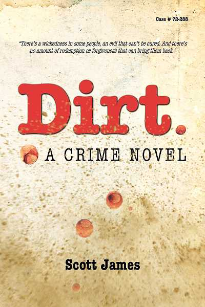 SUBMITTED - Police noir - Newberg native Scott James wrote a crime story which, while fictitious, is based on a real case and is set in Newberg and Newport. 'Dirt: A Crime Novel' represents James' first foray into novel writing.
