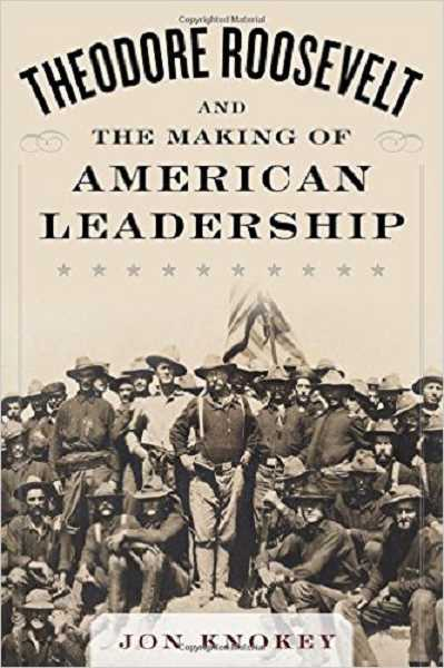 SUBMITTED PHOTOS - Jon Knokeys new book examines how Theodore Roosevelt became a leader of consequence.