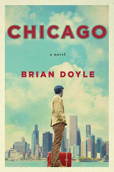 SUBMITTED PHOTO - Lake Oswego author Brian Doyles latest novel Chicago: A Novel will be available at bookstores everywhere March 29.