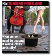 by: , In our Rethinking Portland Arts section published Sept. 25, the Tribune examined how Portland can become a world-class arts city. Readers are invited to comment on the section at www.portlandtribune.com/rethinking.