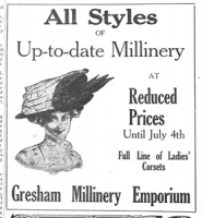 by: from The Outlook Archives In 1911, Gresham Millinery Emporium offered fashionable goods at reduced prices until July Fourth, including a full line of ladies' corsets.