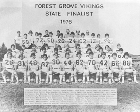 by: Photo courtesy of Forest Grove High School The 1976 Forest Grove High School football team, which became the first team in school history to play for a state championship, will also be the first team enshrined in the school's Athletic Hall of Fame next month. The Vikings went 10-2 and advanced to the AAA title game.