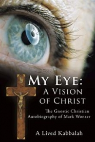 "by:  Mark Wonser's book, ""My Eye: A Vision of Christ"" was published by AuthorHouse and is now for sale at any major online retailer."